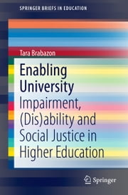 Enabling University - Impairment, (Dis)ability and Social Justice in Higher Education ebook by Tara Brabazon