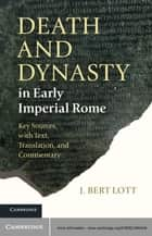 Death and Dynasty in Early Imperial Rome ebook by J. Bert Lott