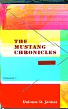 The Mustang Chronicles Volume 1 ebook by Daimon Saint Jaimes
