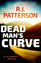 Dead Man's Curve ebook by R.J. Patterson