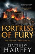Fortress of Fury - An unputdownable historical fiction series ebook by Matthew Harffy