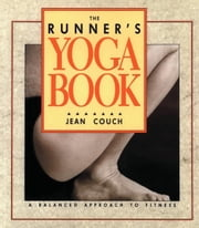 The Runner's Yoga Book - A Balanced Approach to Fitness ebook by Jean Couch