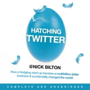 Hatching Twitter - A True Story of Money, Power, Friendship and Betrayal audiobook by Nick Bilton