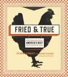 Fried & True - More than 50 Recipes for America's Best Fried Chicken and Sides ebook by Lee Brian Schrager, Whoopi Goldberg, Adeena Sussman