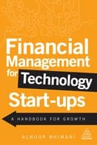 Financial Management for Technology Start-Ups - A Handbook for Growth ebook by Alnoor Bhimani