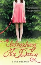 Unleashing Mr. Darcy ebook by Teri Wilson