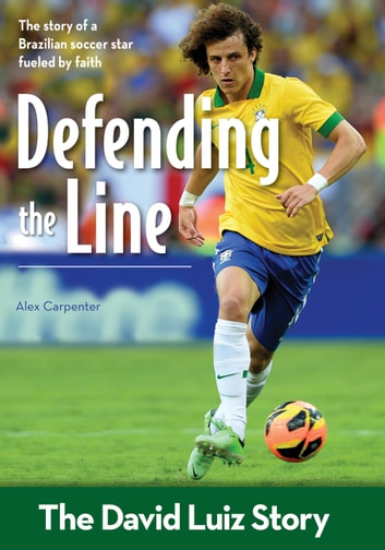 Defending the Line - The David Luiz Story ebook by Alex Carpenter