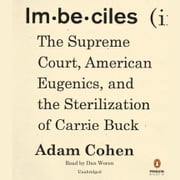 Imbeciles - The Supreme Court, American Eugenics, and the Sterilization of Carrie Buck audiobook by Adam Cohen