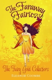 The Fairy Gold Collectors - The Faraway Fairies: Book Four ebook by Eleanor Coombe,Andrew Smith