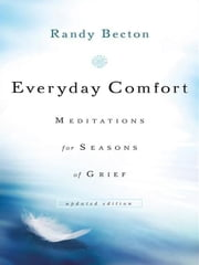 Everyday Comfort - Meditations for Seasons of Grief ebook by Randy Becton