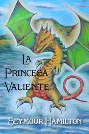 La Princesa valiente ebook by Seymour Hamilton