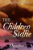 Children of the Sidhe (Omnibus Edition) - Children of the Sidhe ebook by J.R. Pearse Nelson
