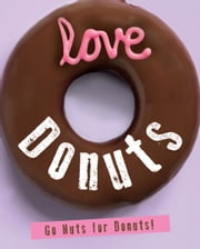 Love Donuts (Love Food) - Go Nuts For Donuts! ebook by Parragon Books Ltd,Love Food Editors