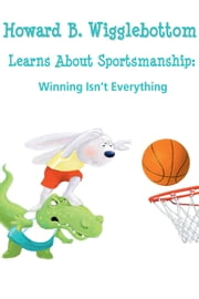 Howard B. Wigglebottom Learns About Sportsmanship - Winning Isn't Everything ebook by Howard Binkow,Susan F. Cornelison