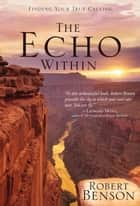 The Echo Within - Finding Your True Calling ebook by Robert Benson