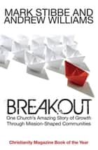Breakout - Our Church's Story of Mission and Growth in the Holy Spirit ebook by Mark Stibbe, Andrew Williams