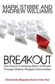 Breakout - Our Church's Story of Mission and Growth in the Holy Spirit ebook by Mark Stibbe,Andrew Williams