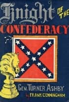 Knight of the Confederacy: Gen. Turner Ashby eBook by Dr. Frank Cunningham