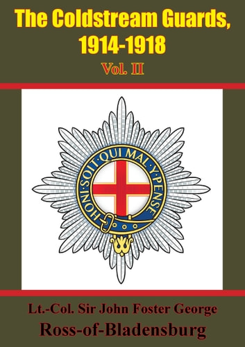 The Coldstream Guards, 1914-1918 Vol. II [Illustrated Edition] ebook by Lt. Col. Sir John Foster George Ross-of-Bladensburg
