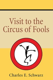 Visit to the Circus of Fools ebook by Charles E. Schwarz