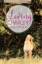 Loving Charley ebook by Casey Peeler