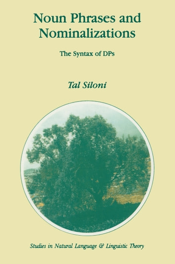 Noun Phrases and Nominalizations - The Syntax of DPs ebook by T. Siloni