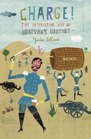 Charge! - The Interesting Bits of Military History ebook by Justin Pollard
