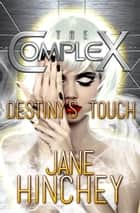 Destiny's Touch - The Complex, #0 ebook by Jane Hinchey