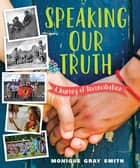 Speaking Our Truth - A Journey of Reconciliation eBook by Monique Gray Smith