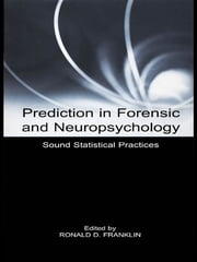 Prediction in Forensic and Neuropsychology - Sound Statistical Practices ebook by Ronald D. Franklin