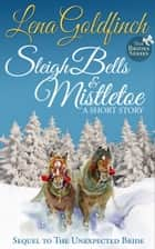 Sleigh Bells & Mistletoe: A Short Story ebook by Lena Goldfinch