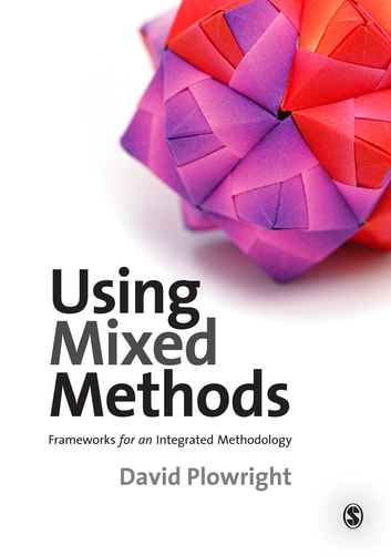 Using Mixed Methods - Frameworks for an Integrated Methodology ebook by Dr David Plowright