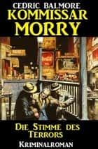 Kommissar Morry - Die Stimme des Terrors ebook by Cedric Balmore