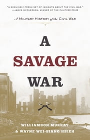 A Savage War - A Military History of the Civil War ebook by Williamson Murray, Wayne Wei-siang Hsieh