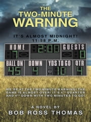 The Two-Minute Warning - It's Almost Midnight! 11:58 p.m. ebook by Bob Ross Thomas