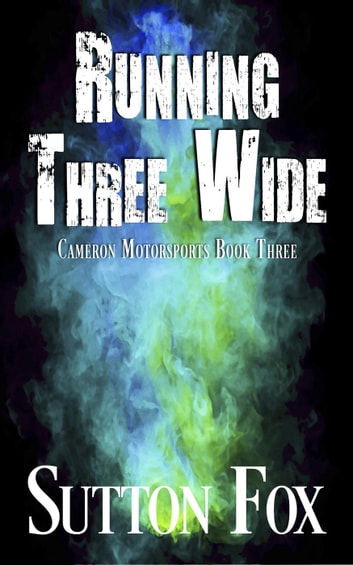 Running Three Wide - Cameron Motorsports, #3 ebook by Sutton Fox