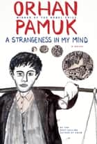 A Strangeness in my Mind ebook by Orhan Pamuk,Ekin Oklap