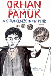 A Strangeness in my Mind - A novel ebook by Orhan Pamuk,Ekin Oklap