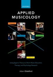Applied Musicology - Using Zygonic Theory to Inform Music Education, Therapy, and Psychology Research ebook by Adam Ockelford