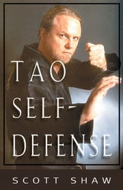 The Tao of Self-Defense ebook by Scott Shaw