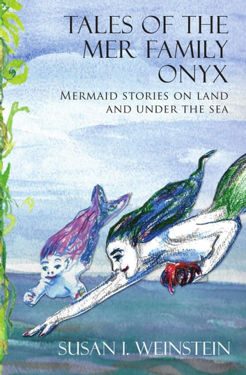 Tales of the Mer Family Onyx: Mermaid Stories on Land and Under the Sea ebook by Susan I. Weinstein