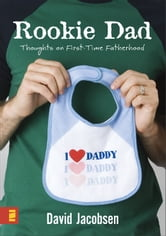 Rookie Dad - Thoughts on First-Time Fatherhood ebook by David Jacobsen