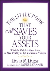 The Little Book that Still Saves Your Assets - What The Rich Continue to Do to Stay Wealthy in Up and Down Markets ebook by David M.  Darst