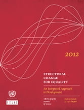 Structural Change for Equality: An Integrated Vision of Development ebook by United Nations, Economic Commission for Latin America and the Caribbean (ECLAC)