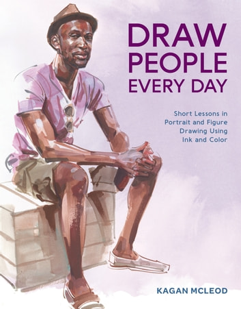 Draw People Every Day - Short Lessons in Portrait and Figure Drawing Using Ink and Color ebook by Kagan McLeod
