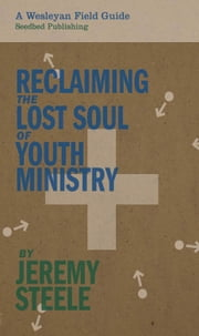 Reclaiming the Lost Soul of Youth Ministry ebook by Jeremy Steele