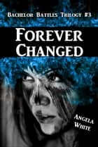 Forever Changed Book Three ebook by Angela White