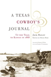 A Texas Cowboy's Journal - Up the Trail to Kansas in 1868 ebook by Charles P. Schroeder,David Dary,Jack Bailey