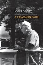 A Common Faith - Second Edition ebook by John Dewey, Thomas M. Alexander