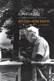 A Common Faith - Second Edition ebook by John Dewey,Thomas M. Alexander